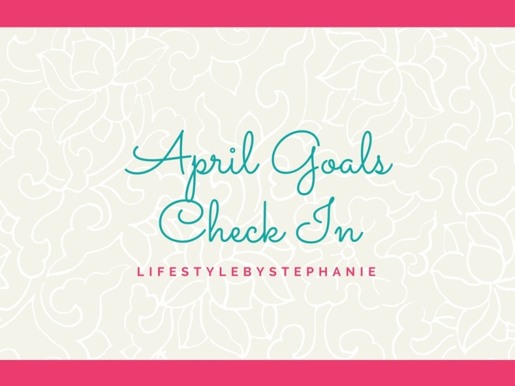 April Goals Check In